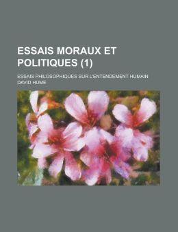 Essais Moraux Et Politiques; Essais Philosophiques Sur L'Entendement Humain (1 )