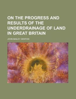 On the Progress and Results of the Underdrainage of Land in Great Britain