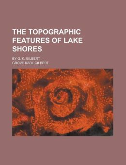 The Topographic Features of Lake Shores; By G. K. Gilbert