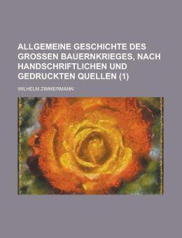 Allgemeine Geschichte Des Grossen Bauernkrieges, Nach Handschriftlichen Und Gedruckten Quellen (1)