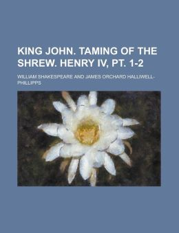 King John. Taming of the Shrew. Henry IV, PT. 1-2
