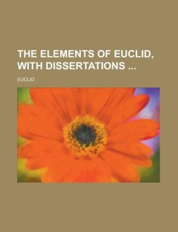 The Elements of Euclid, with Dissertations
