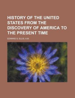 History of the United States from the Discovery of America to the Present Time