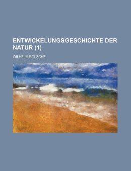 Entwickelungsgeschichte Der Natur (1 )