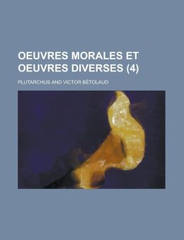 Oeuvres Morales Et Oeuvres Diverses (4 )