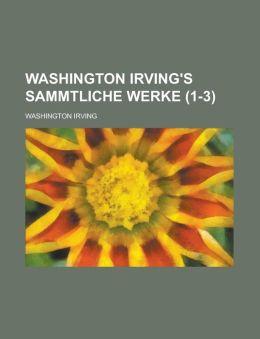 Washington Irving's Sammtliche Werke Volume 1-3
