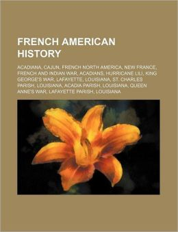 French American History: Acadiana, Cajun, French North America, New France, French and Indian War, Acadians, Hurricane Lili, King George's War