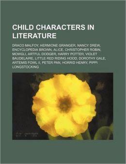 Child Characters in Literature: Draco Malfoy, Hermione Granger, Nancy Drew, Encyclopedia Brown, Alice, Christopher Robin, Mowgli, Artful Dodger