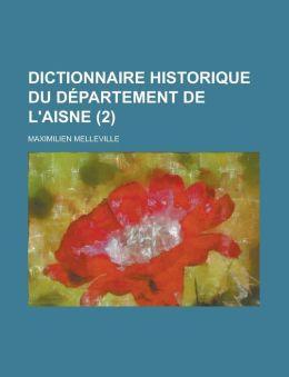 Dictionnaire Historique Du Departement de L'Aisne (2 )