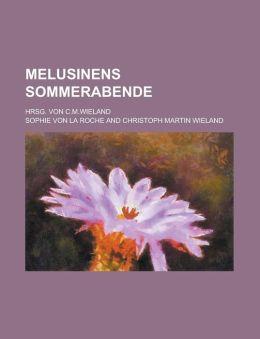 Melusinens Sommerabende; Hrsg. Von C.M.Wieland