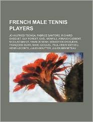 French Male Tennis Players: Jo-Wilfried Tsonga, Fabrice Santoro, Richard Gasquet, Guy Forget, Gaël Monfils, Arnaud Clément, Nicolas Mahut, Yannick Noa