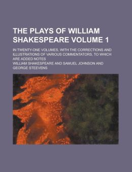 The Plays of William Shakespeare Volume 1; In Twenty-One Volumes, with the Corrections and Illustrations of Various Commentators, to Which Are Added N
