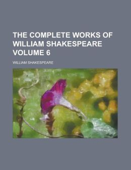 The Complete Works of William Shakespeare Volume 6