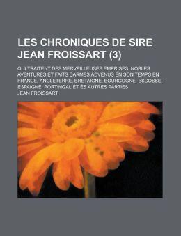 Les Chroniques de Sire Jean Froissart; Qui Traitent Des Merveilleuses Emprises, Nobles Aventures Et Faits Darmes Advenus En Son Temps En France, Angle