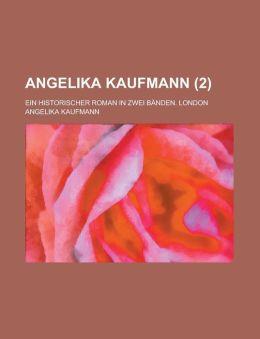 Angelika Kaufmann; Ein Historischer Roman in Zwei Banden. London (2)