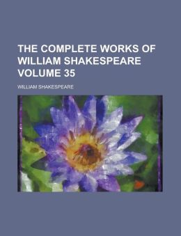 The Complete Works of William Shakespeare Volume 35