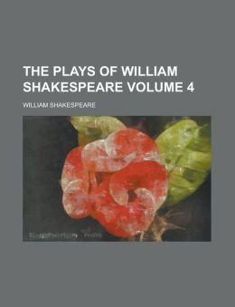 The Plays of William Shakespeare Volume 4