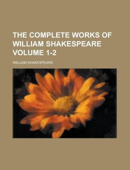 The Complete Works of William Shakespeare Volume 1-2