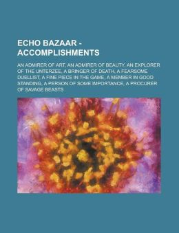 Echo Bazaar - Accomplishments: An Admirer of Art, an Admirer of Beauty, an Explorer of the Unterzee, a Bringer of Death, a Fearsome Duellist, a Fine