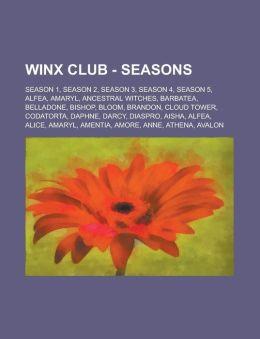 Winx Club - Seasons: Season 1, Season 2, Season 3, Season 4, Season 5, Alfea, Amaryl, Ancestral Witches, Barbatea, Belladone, Bishop, Bloom