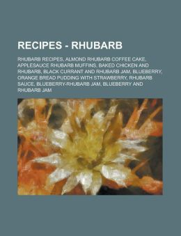 Recipes - Rhubarb: Rhubarb Recipes, Almond Rhubarb Coffee Cake, Applesauce Rhubarb Muffins, Apple Rhubarb Dump Cake, Baked Chicken and more