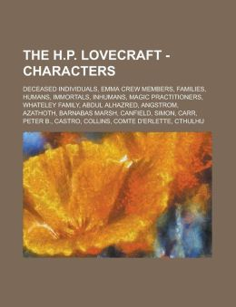 The H.P. Lovecraft - Characters: Deceased Individuals, Emma Crew Members, Families, Humans, Immortals, Inhumans, Magic Practitioners, Whateley Family,