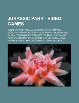 Jurassic Park - Video Games: Jurassic Park: The Game Dinosaurs, Operation Genesis, Operation Genesis Dinosaurs, Trespasser Canon, Video Game Compan