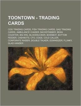 Toontown - Trading Cards: Cog Trading Cards, Fish Trading Cards, Gag Trading Cards, Ambulance Chaser, Backstabber, Bean Counter, Big Wig, Bloods