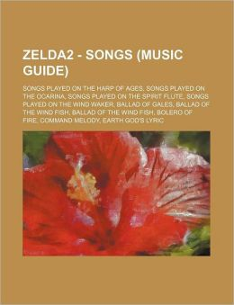 Zelda2 - Songs (Music Guide): Songs Played on the Harp of Ages, Songs Played on the Ocarina, Songs Played on the Spirit Flute, Songs Played on the W