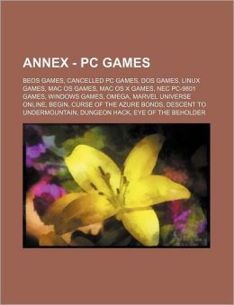 Annex - PC games: BeOS games, Cancelled PC games, DOS games, Linux games, Mac OS games, Mac OS X games, NEC PC-9801 games, Windows games, Omega, Marvel Universe Online, Begin, Curse of the Azure Bonds, Descent to Undermountain, Dungeon Hack, Eye of the Be