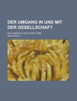 Der Umgang in Und Mit Der Gesellschaft; Ein Handbuch Des Guten Tons