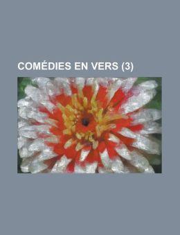 Comedies En Vers (3 )
