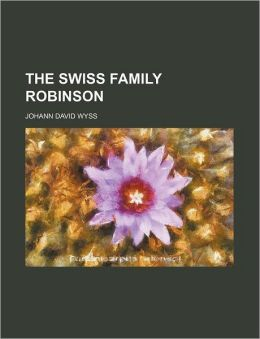 The Swiss Family Robinson (Volume 2583)