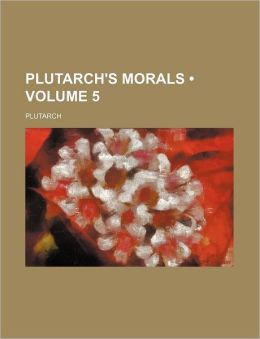 Plutarch's Morals (Volume 5)