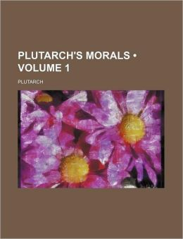 Plutarch's Morals (Volume 1)