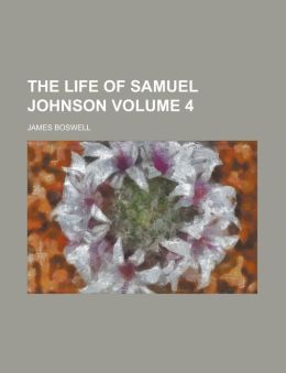 The Life of Samuel Johnson (Volume 4)