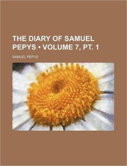 The Diary of Samuel Pepys (Volume 7, PT. 1)