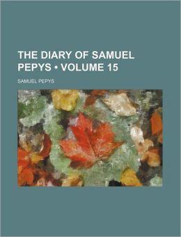 The Diary of Samuel Pepys (Volume 15)