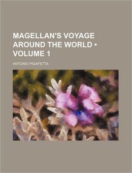 Magellan's Voyage Around the World (Volume 1)