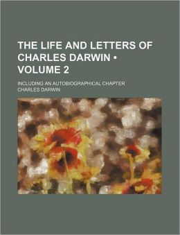 The Life And Letters Of Charles Darwin (Volume 2); Including An Autobiographical Chapter