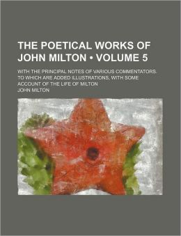 The Poetical Works of John Milton (Volume 5); With the Principal Notes of Various Commentators. to Which Are Added Illustrations, With Some Account of the Life of Milton