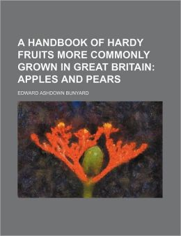 A Handbook Of Hardy Fruits More Commonly Grown In Great Britain; Apples And Pears