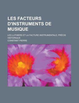 Les Facteurs D'Instruments De Musique; Les Luthiers Et La Facture Instrumentale Pr Cis Historique