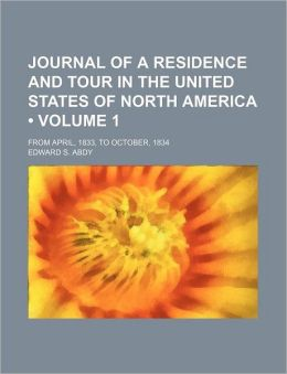 Journal of a Residence and Tour in the United States of North America (Volume 1); From April, 1833, to October, 1834