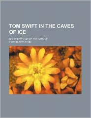 Tom Swift in the caves of ice; or, The wreck of the airship