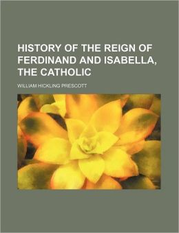 History Of The Reign Of Ferdinand And Isabella, The Catholic (Volume 1)