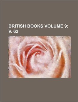 British Books Volume 9; V. 62