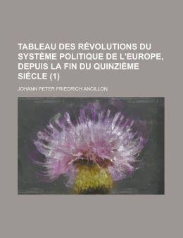Tableau Des R Volutions Du Syst Me Politique De L'Europe, Depuis La Fin Du Quinzi Me Si Cle (1)