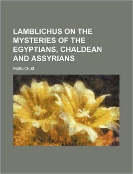 Lamblichus on the Mysteries of the Egyptians, Chaldean and Assyrians