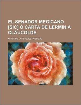 El Senador Megicano [Sic] O Carta de Lermin a Claucolde